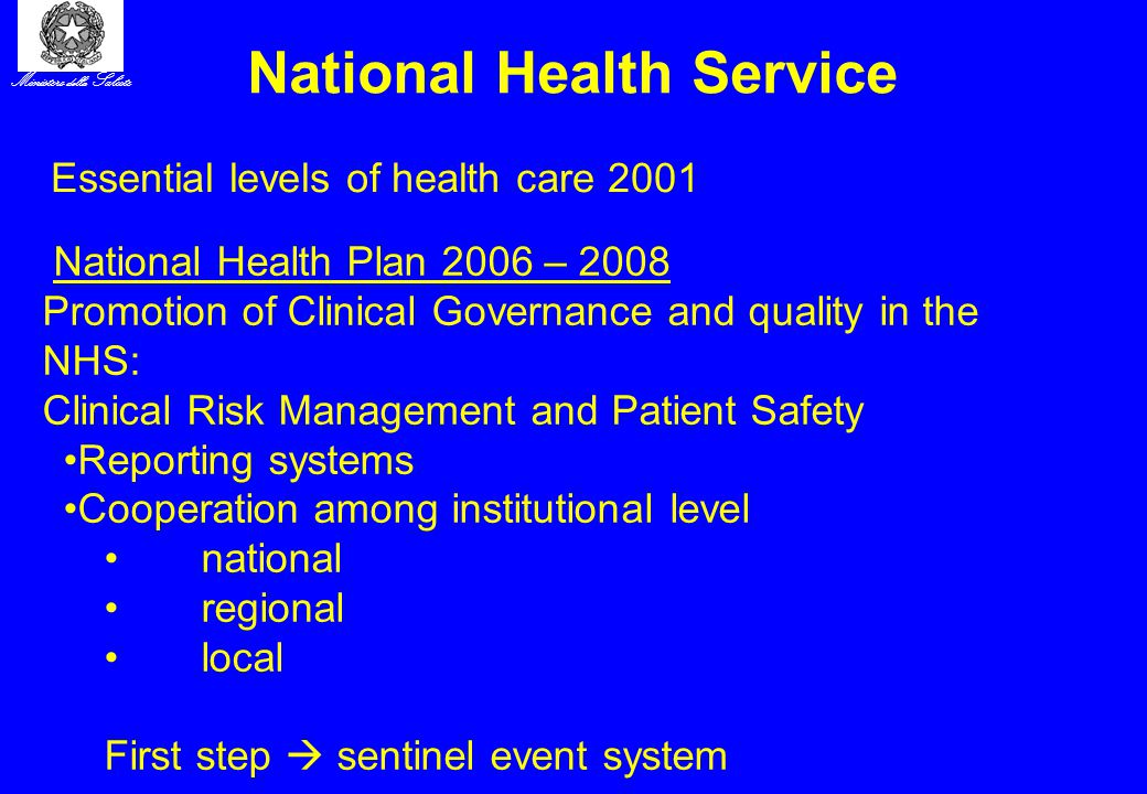Ministero della Salute National Health Service Essential levels of health care 2001 National Health Plan 2006 – 2008 Promotion of Clinical Governance