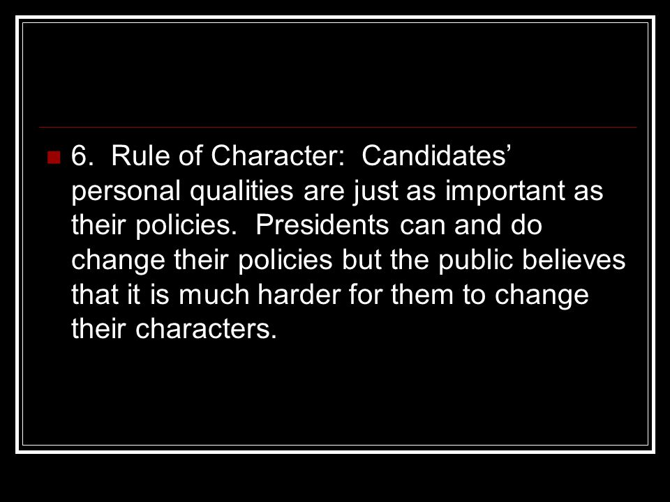 6. Rule of Character: Candidates' personal qualities are just as important as their policies.