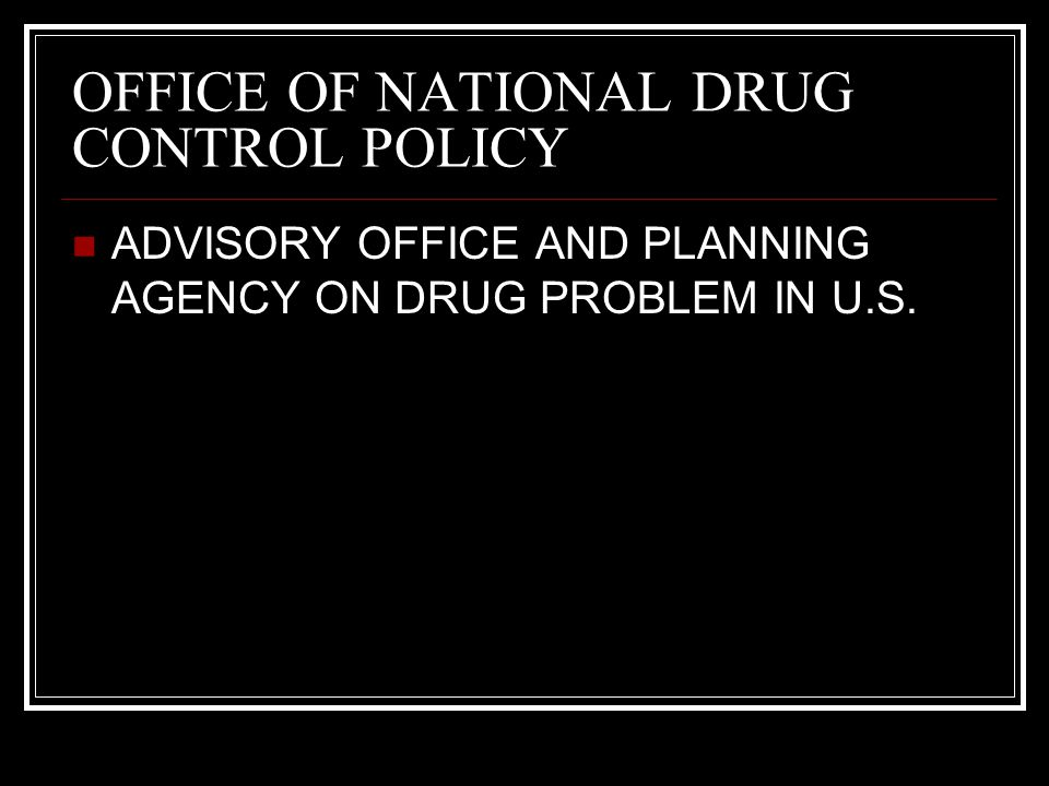 OFFICE OF NATIONAL DRUG CONTROL POLICY ADVISORY OFFICE AND PLANNING AGENCY ON DRUG PROBLEM IN U.S.