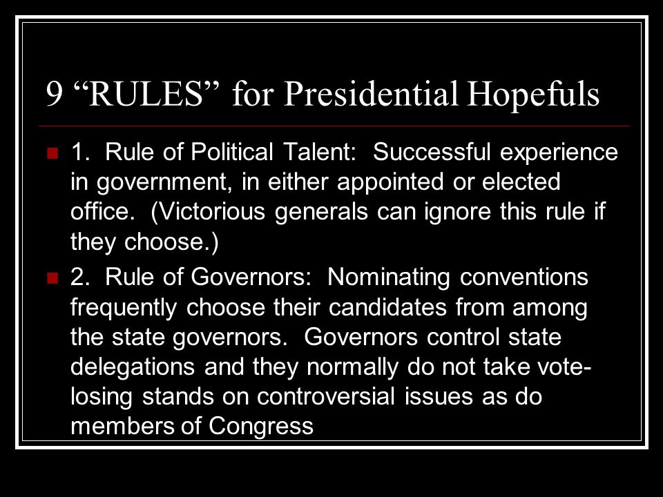 """9 """"RULES"""" for Presidential Hopefuls 1. Rule of Political Talent: Successful experience in government, in either appointed or elected office. (Victorio"""