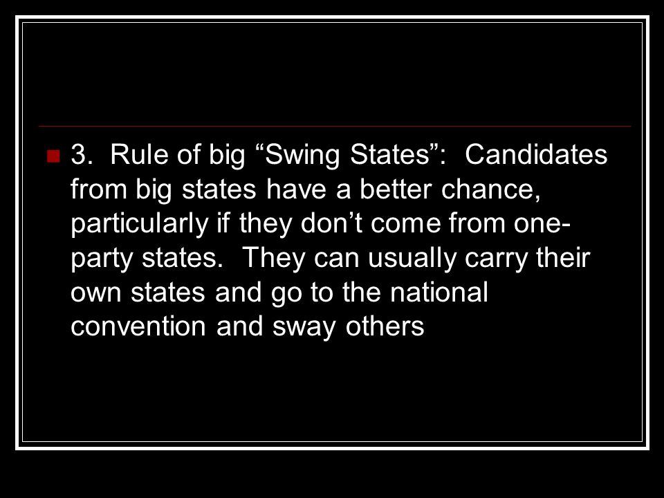 """3. Rule of big """"Swing States"""": Candidates from big states have a better chance, particularly if they don't come from one- party states. They can usual"""