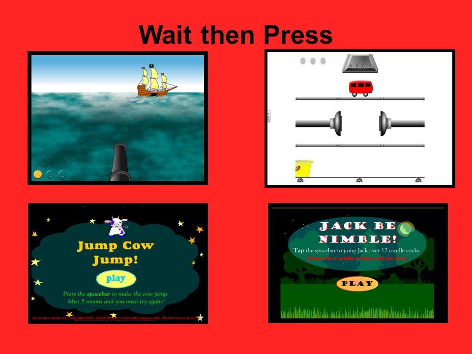Wait then Press