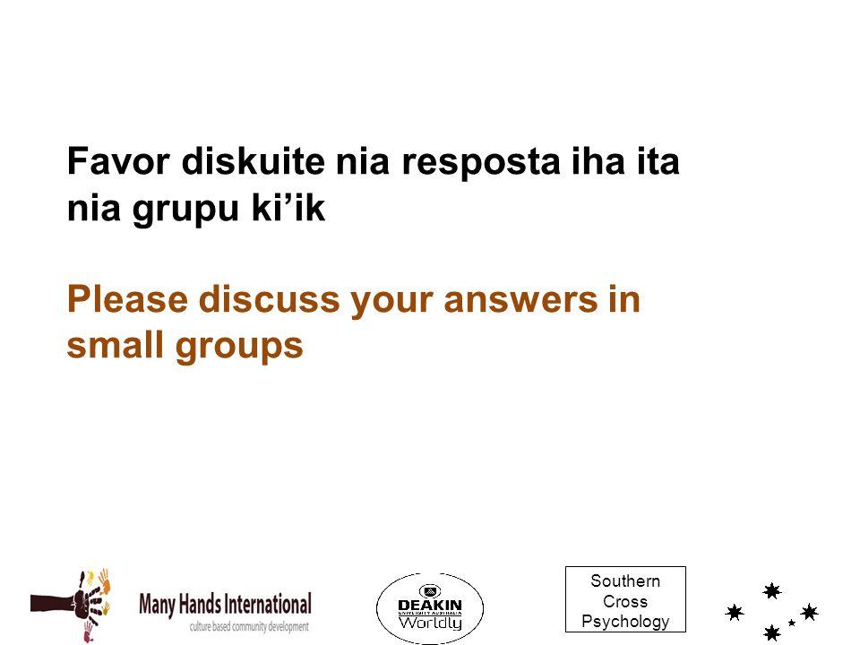 Southern Cross Psychology Favor diskuite nia resposta iha ita nia grupu ki'ik Please discuss your answers in small groups