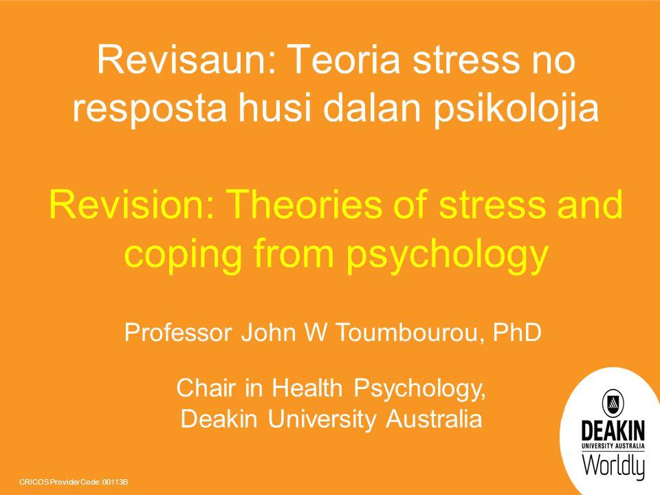 CRICOS Provider Code: 00113B Revisaun: Teoria stress no resposta husi dalan psikolojia Revision: Theories of stress and coping from psychology Profess