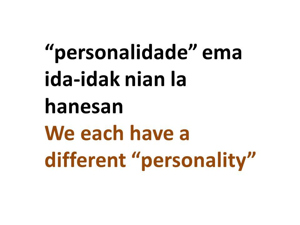 """personalidade"" ema ida-idak nian la hanesan We each have a different ""personality"""