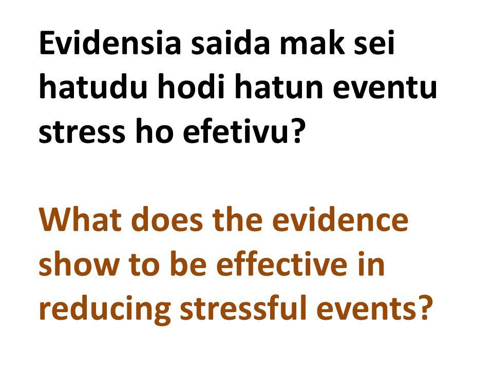 Evidensia saida mak sei hatudu hodi hatun eventu stress ho efetivu? What does the evidence show to be effective in reducing stressful events?