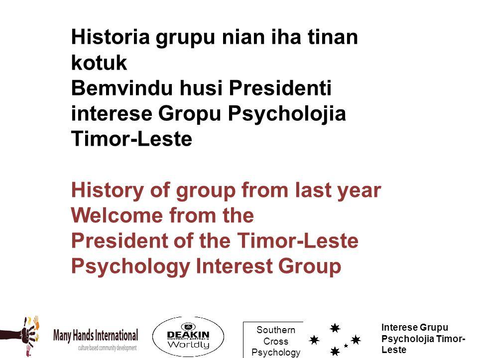 Southern Cross Psychology Interese Grupu Psycholojia Timor- Leste Historia grupu nian iha tinan kotuk Bemvindu husi Presidenti interese Gropu Psycholo