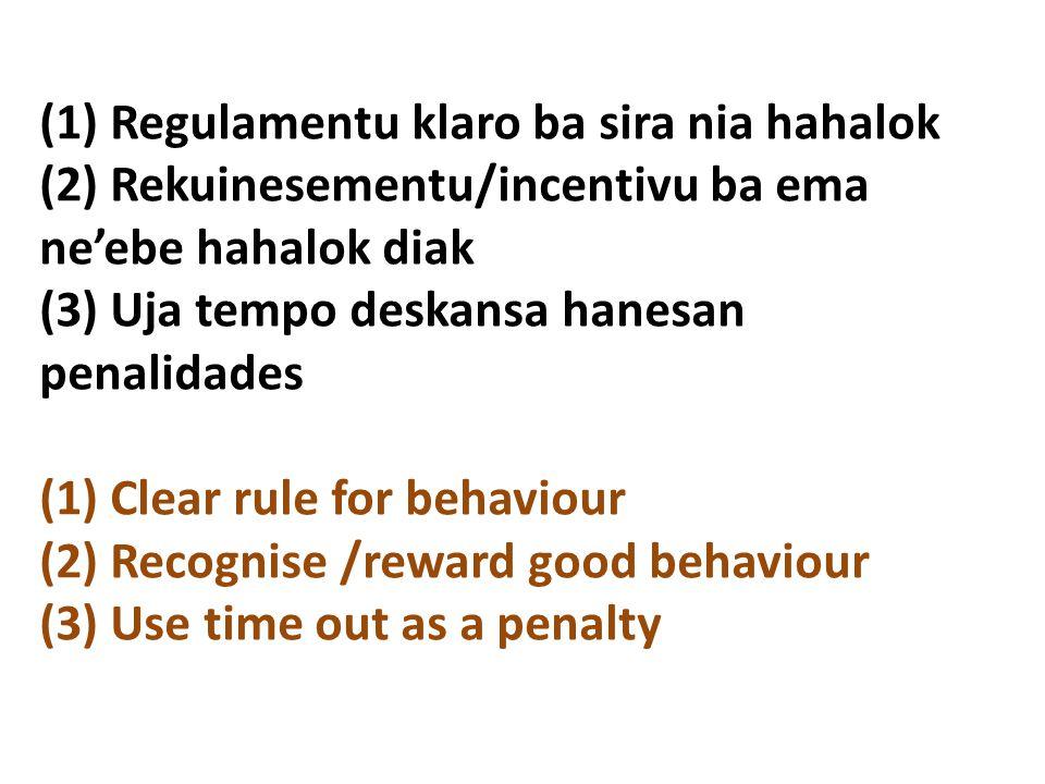 (1) Regulamentu klaro ba sira nia hahalok (2) Rekuinesementu/incentivu ba ema ne'ebe hahalok diak (3) Uja tempo deskansa hanesan penalidades (1) Clear