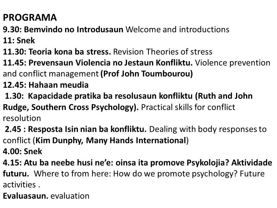 PROGRAMA 9.30: Bemvindo no Introdusaun Welcome and introductions 11: Snek 11.30: Teoria kona ba stress. Revision Theories of stress 11.45: Prevensaun