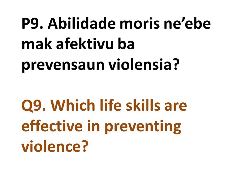 P9. Abilidade moris ne'ebe mak afektivu ba prevensaun violensia? Q9. Which life skills are effective in preventing violence?