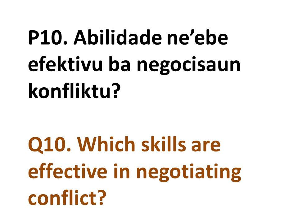 P10. Abilidade ne'ebe efektivu ba negocisaun konfliktu? Q10. Which skills are effective in negotiating conflict?