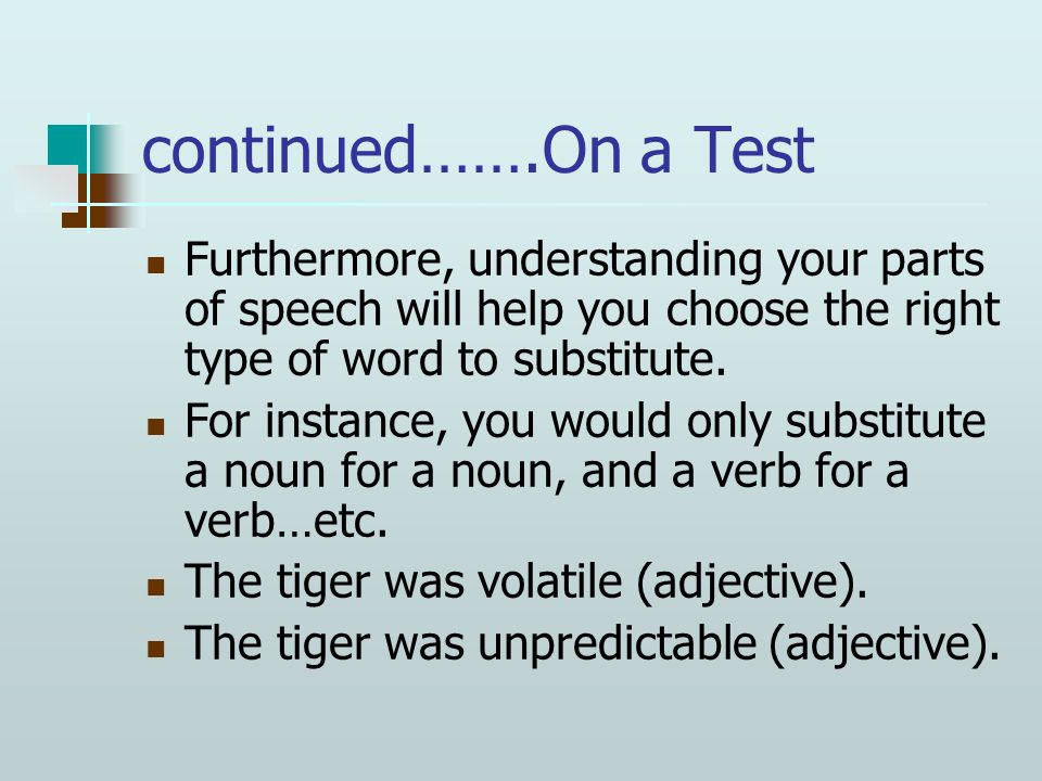 continued…….On a Test Furthermore, understanding your parts of speech will help you choose the right type of word to substitute.