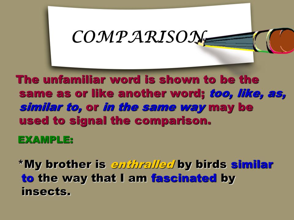 CONTRAST OR ANTONYM CONTRAST OR ANTONYM The unfamiliar word is shown to be different from or unlike another word, and is often an opposite; but, howev