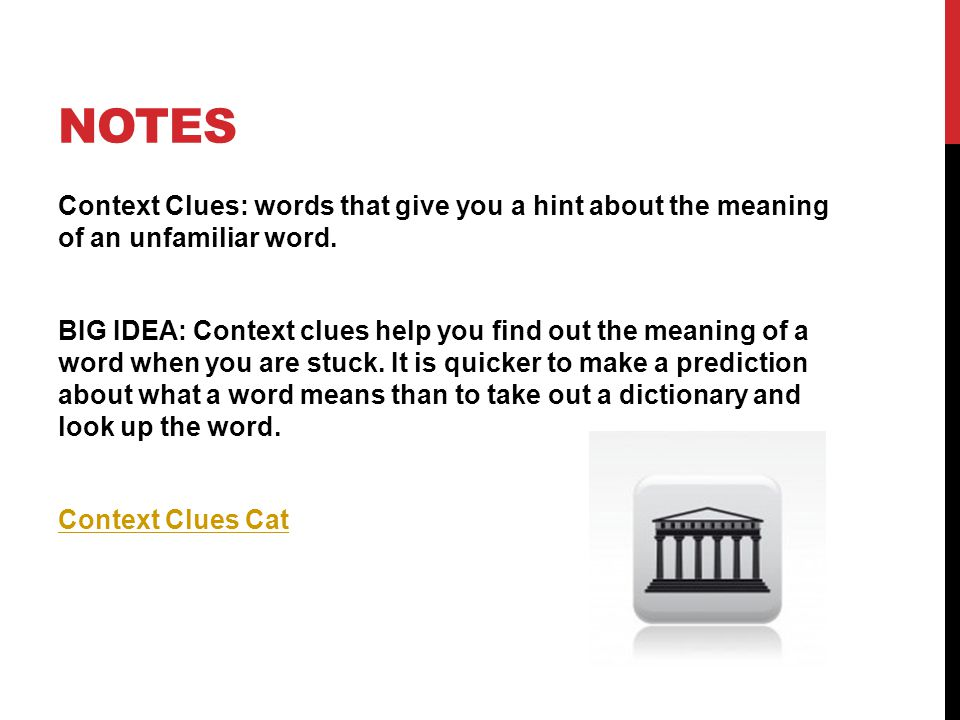 NOTES Context Clues: words that give you a hint about the meaning of an unfamiliar word.