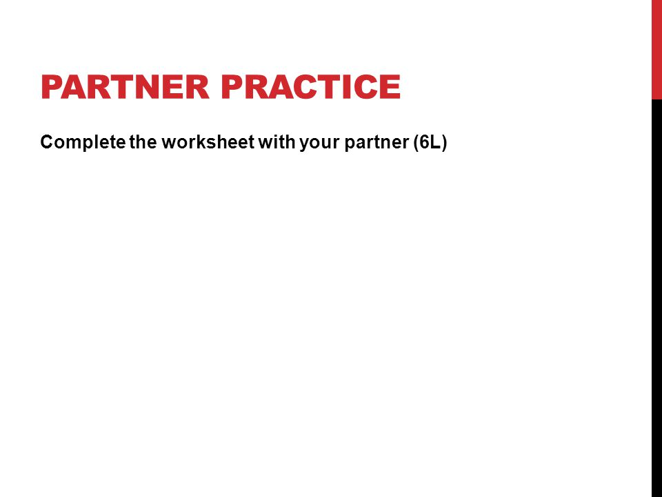 PARTNER PRACTICE Complete the worksheet with your partner (6L)