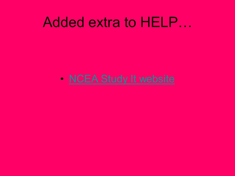 Added extra to HELP… NCEA Study It website