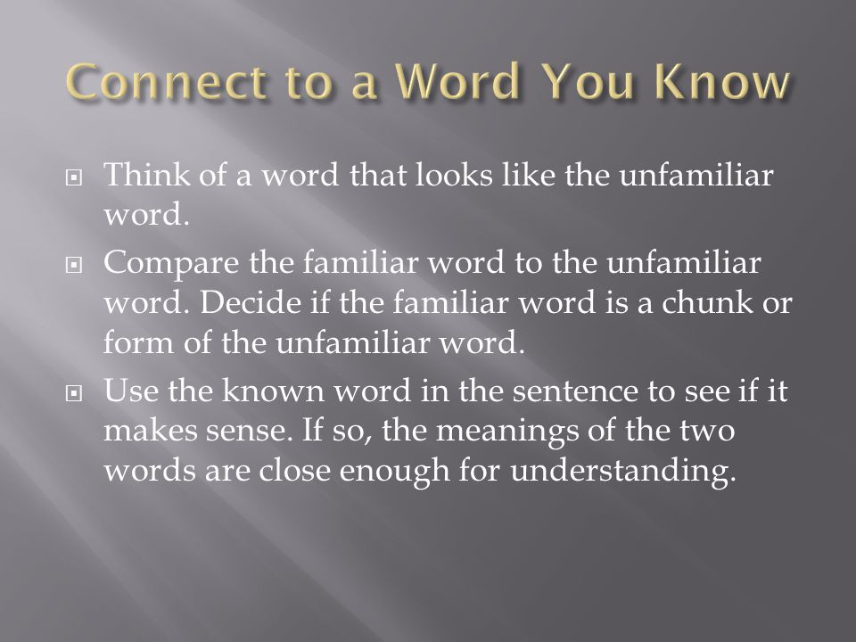  Think of a word that looks like the unfamiliar word.