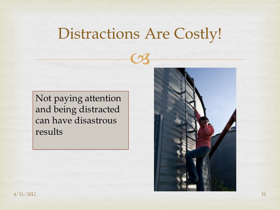  Not paying attention and being distracted can have disastrous results 4/11/201231 Distractions Are Costly!