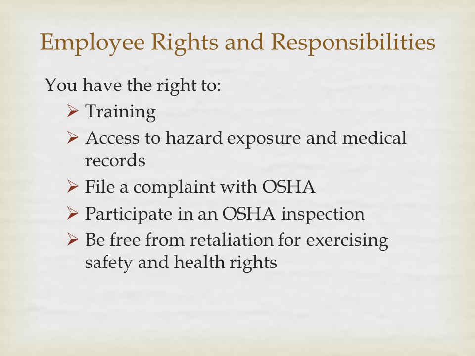 You have the right to:  Training  Access to hazard exposure and medical records  File a complaint with OSHA  Participate in an OSHA inspection  B