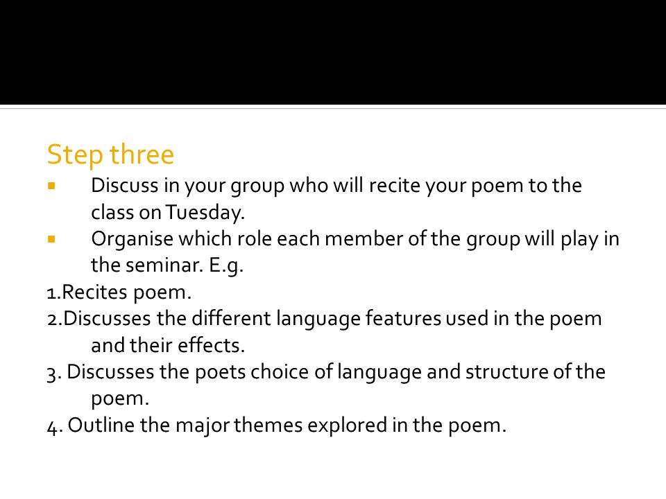 Step three  Discuss in your group who will recite your poem to the class on Tuesday.