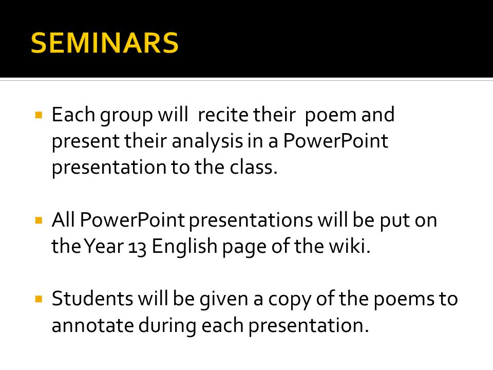  Each group will recite their poem and present their analysis in a PowerPoint presentation to the class.