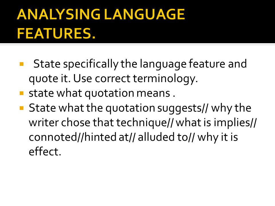  State specifically the language feature and quote it. Use correct terminology.  state what quotation means.  State what the quotation suggests// w