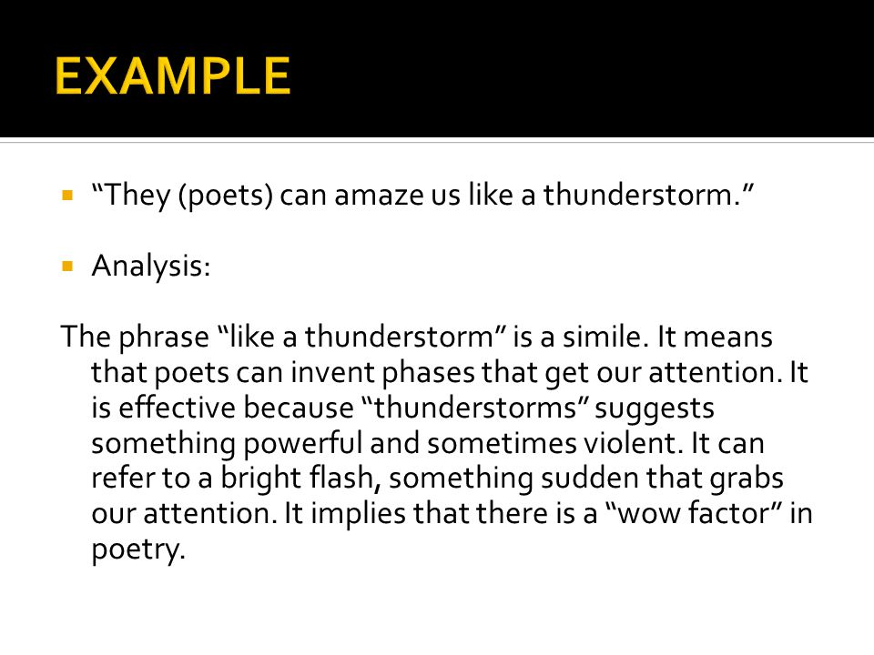  They (poets) can amaze us like a thunderstorm.  Analysis: The phrase like a thunderstorm is a simile.