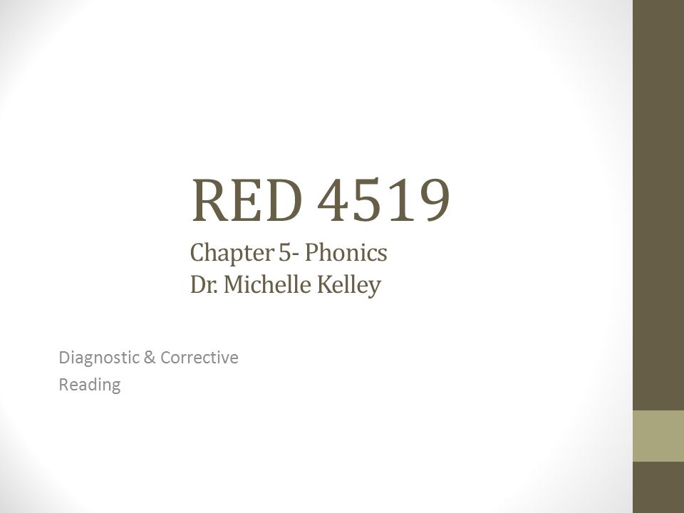 RED 4519 Chapter 5- Phonics Dr. Michelle Kelley Diagnostic & Corrective Reading