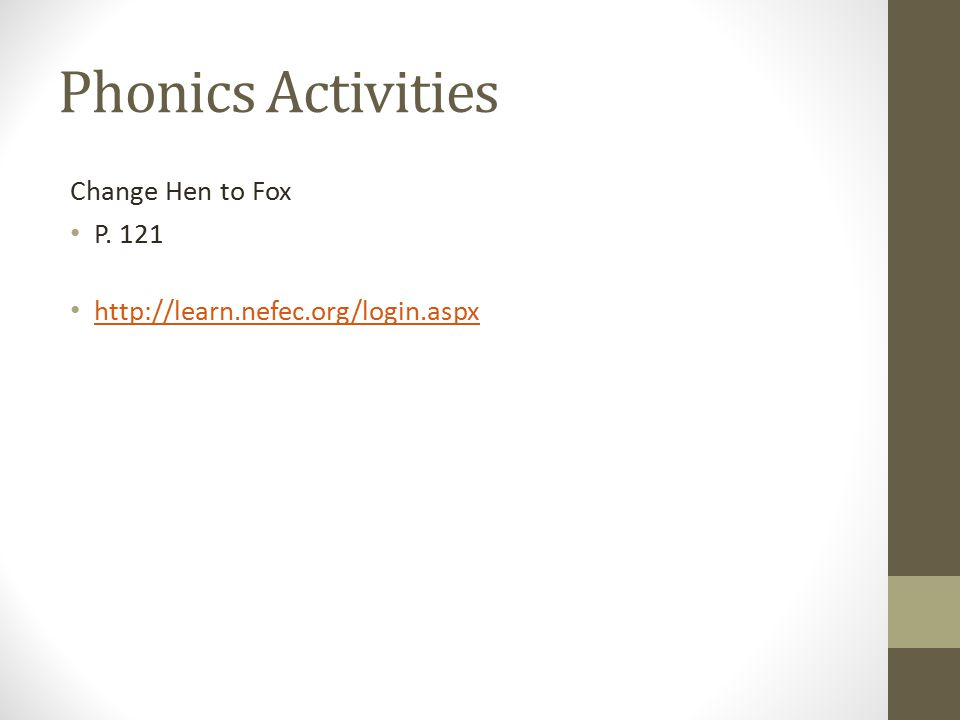 Phonics Activities Change Hen to Fox P. 121 http://learn.nefec.org/login.aspx