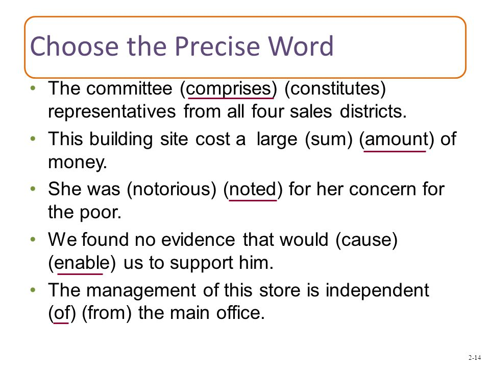 2-14 Choose the Precise Word The committee (comprises) (constitutes) representatives from all four sales districts. This building site cost a large (s