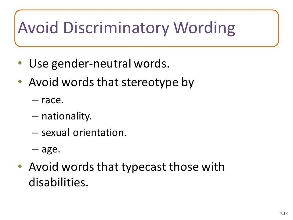 2-16 Avoid Discriminatory Wording Use gender-neutral words.