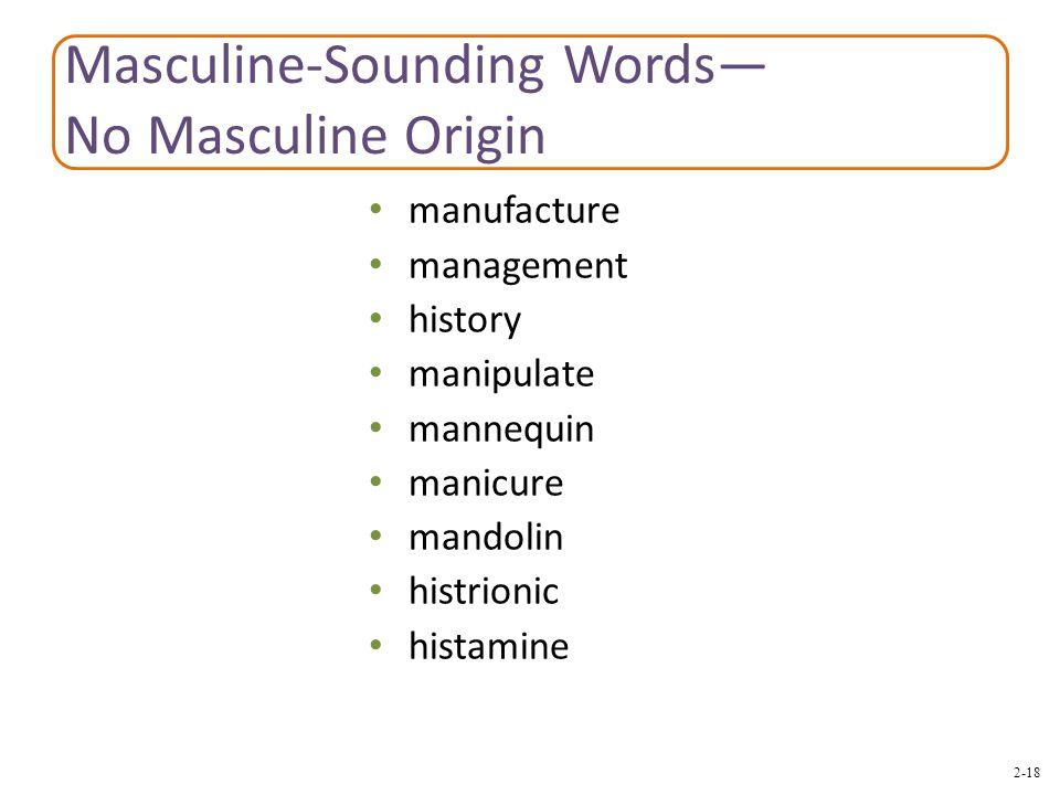 2-18 Masculine-Sounding Words— No Masculine Origin manufacture management history manipulate mannequin manicure mandolin histrionic histamine