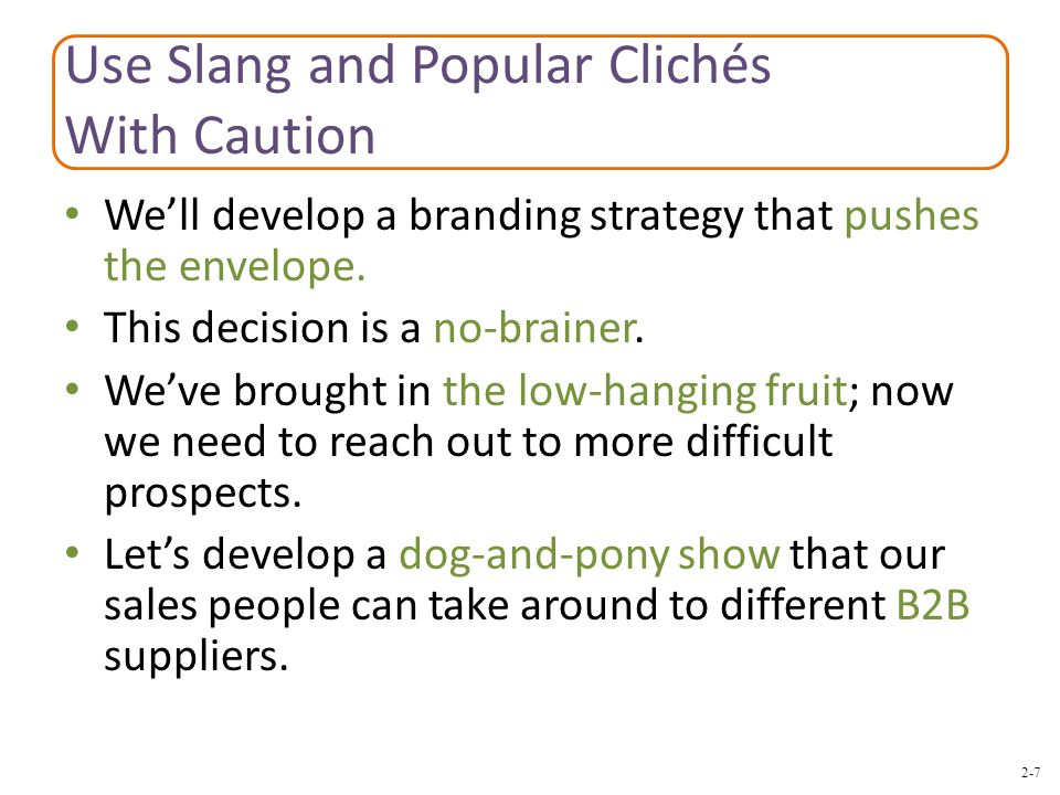 2-7 Use Slang and Popular Clichés With Caution We'll develop a branding strategy that pushes the envelope. This decision is a no-brainer. We've brough