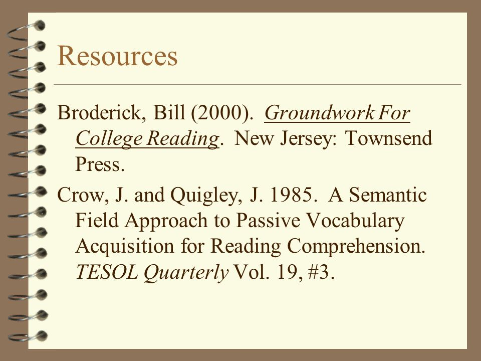 Resources Broderick, Bill (2000). Groundwork For College Reading.