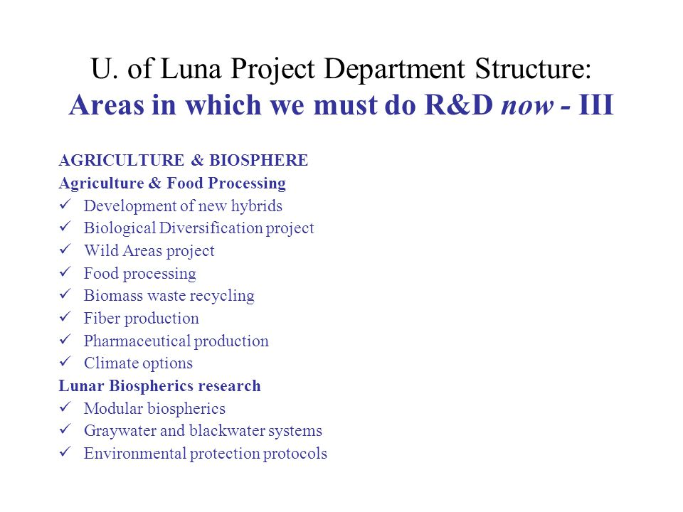 U. of Luna Project Department Structure: Areas in which we must do R&D now - III AGRICULTURE & BIOSPHERE Agriculture & Food Processing Development of