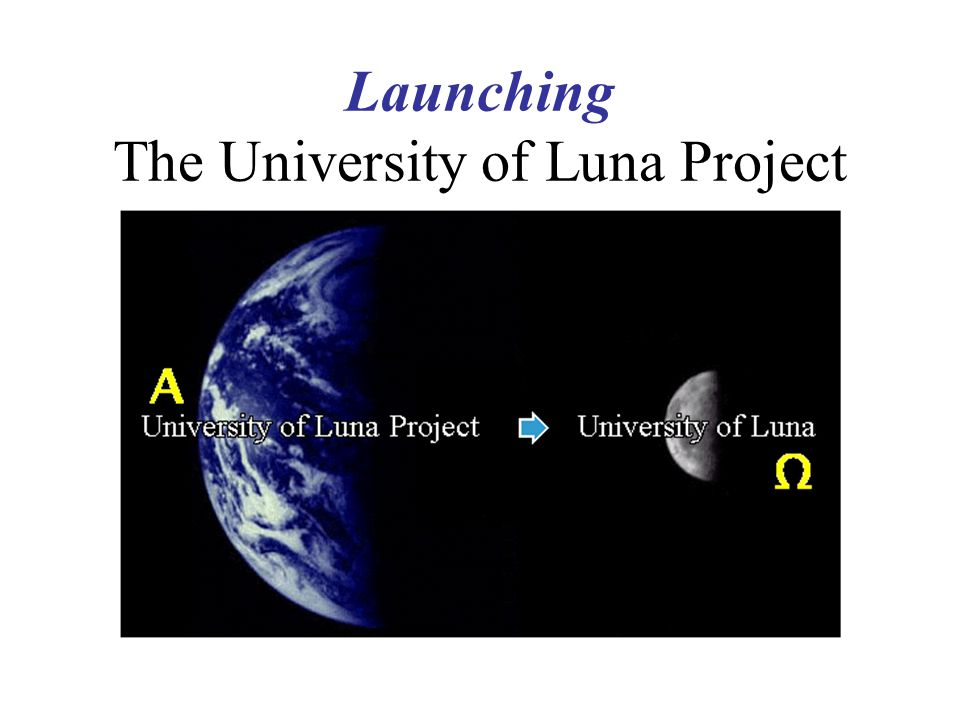 Launching the University of Luna Project Our Vision is the growth & development of civilian lunar settlements guided by a University of Luna Our Long term Mission is to create the conditions under which such an institution can and will arise - by work now Our strategy can be summed up as the University of Luna Project - [ ULP ] painting by Pat Rawlings
