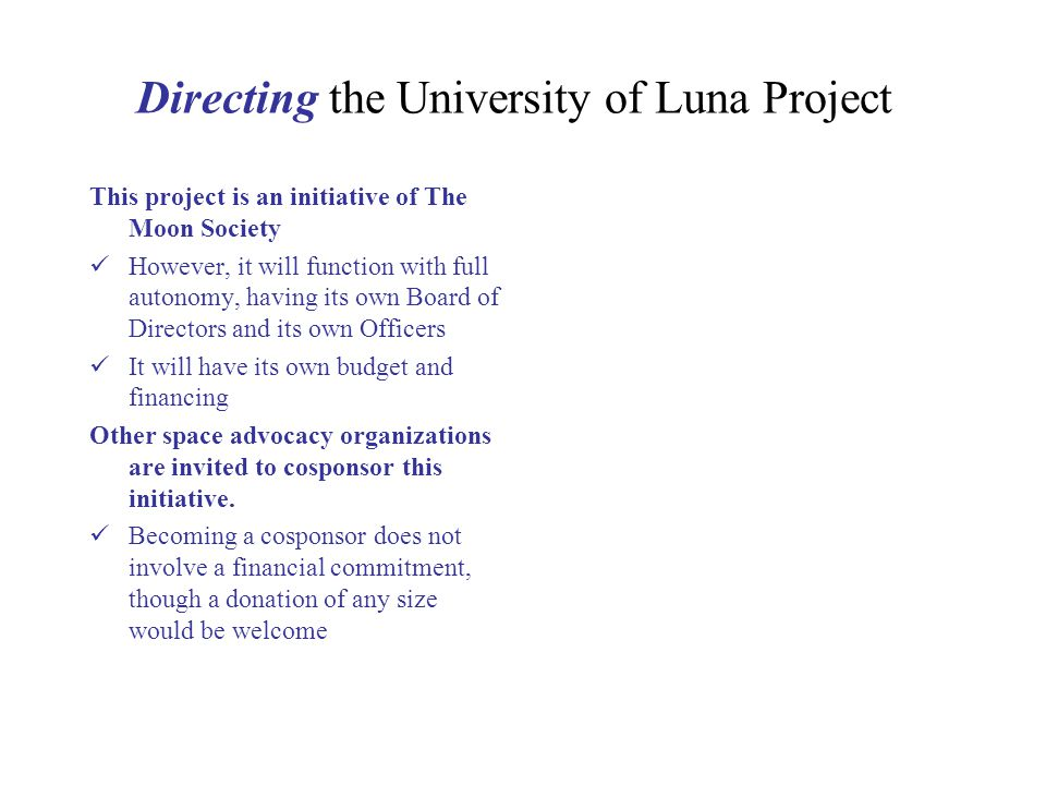 Directing the University of Luna Project This project is an initiative of The Moon Society However, it will function with full autonomy, having its ow