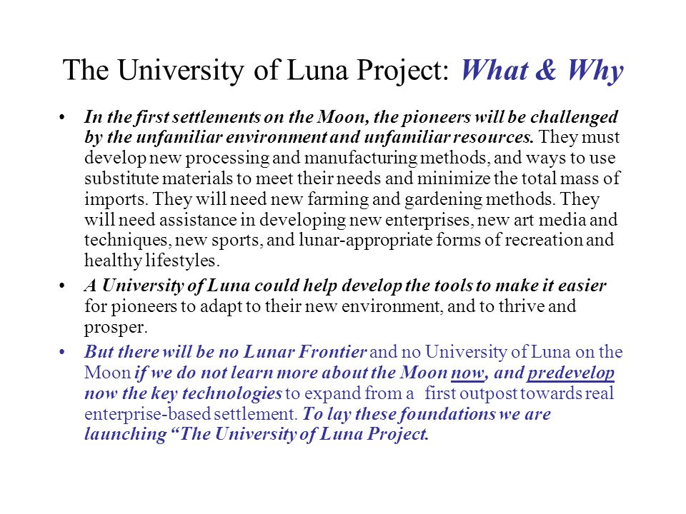 The University of Luna Project: What & Why In the first settlements on the Moon, the pioneers will be challenged by the unfamiliar environment and unfamiliar resources.