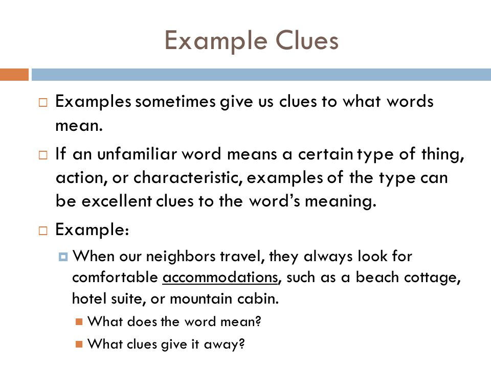 Contrast/Antonym Clues  Look for words or phrases that are the opposite of a word's meaning.