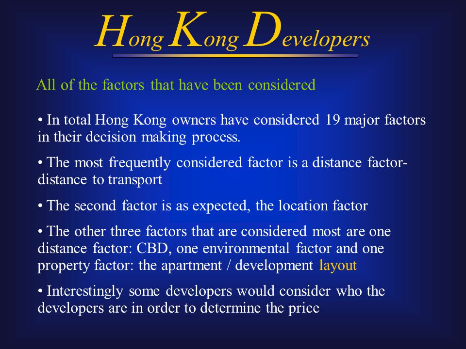 All of the factors that have been considered H ong K ong D evelopers In total Hong Kong owners have considered 19 major factors in their decision making process.