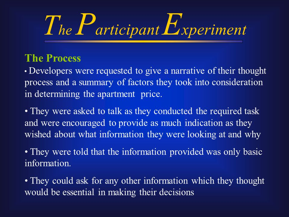 T he P articipant E xperiment The Process Developers were requested to give a narrative of their thought process and a summary of factors they took into consideration in determining the apartment price.