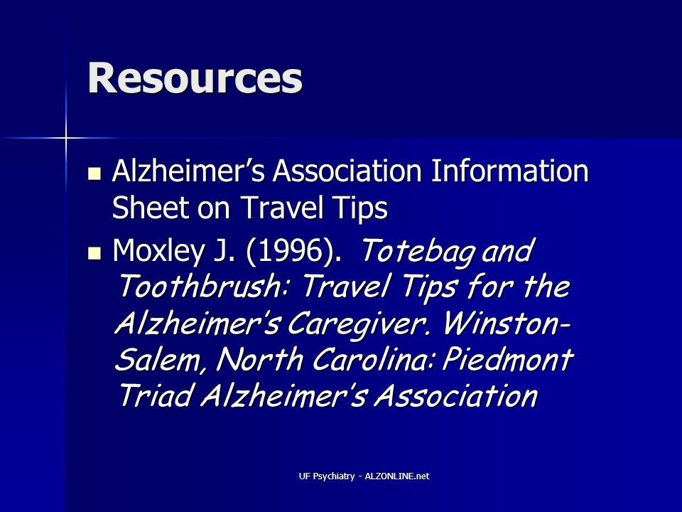 UF Psychiatry - ALZONLINE.net Resources Alzheimer's Association Information Sheet on Travel Tips Alzheimer's Association Information Sheet on Travel Tips Moxley J.