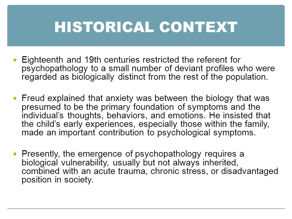 CONCEPTUAL ISSUES Four conceptual issues penetrate research on the conditions that lead to pathology: The number and exact nature of biological vulnerabilities (diatheses) The number and types of experiential risks (stressors) encountered The most fruitful categories for psychopathology Evidence used to infer the constructs for risk and pathology
