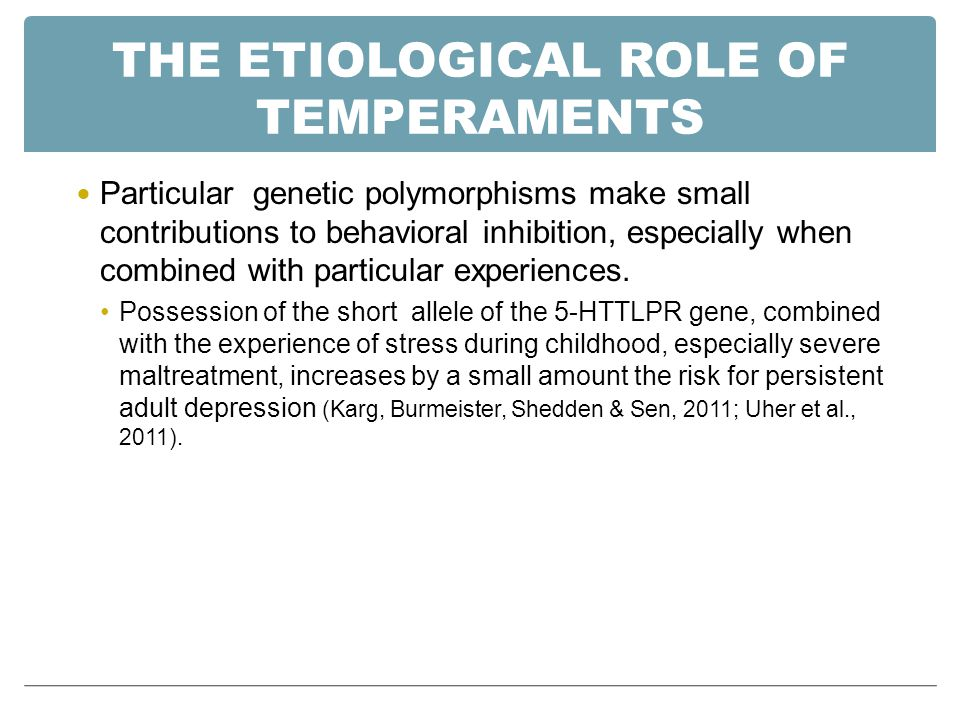 THE ETIOLOGICAL ROLE OF TEMPERAMENTS Adults with 2 or 5 rather than 7 repeats in the DRD4 receptor gene are high in novelty seeking but, surprisingly, individuals from economically disadvantaged backgrounds with the same polymorphisms are not (Eley et al., 2004; Caspi et al., 2003; Kaufman et al., 2004; Lahti et al., 2006).