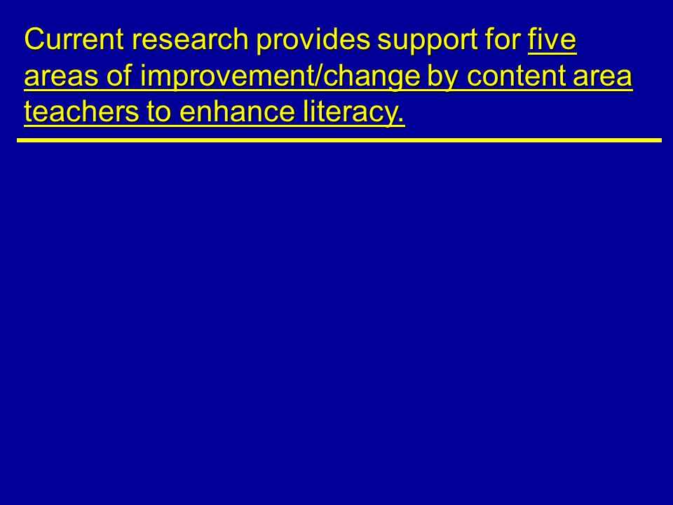 Current research provides support for five areas of improvement/change by content area teachers to enhance literacy.