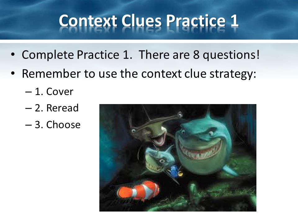 Complete Practice 1. There are 8 questions. Remember to use the context clue strategy: – 1.