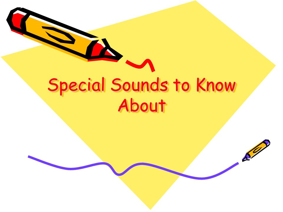 Special Sounds to Know About