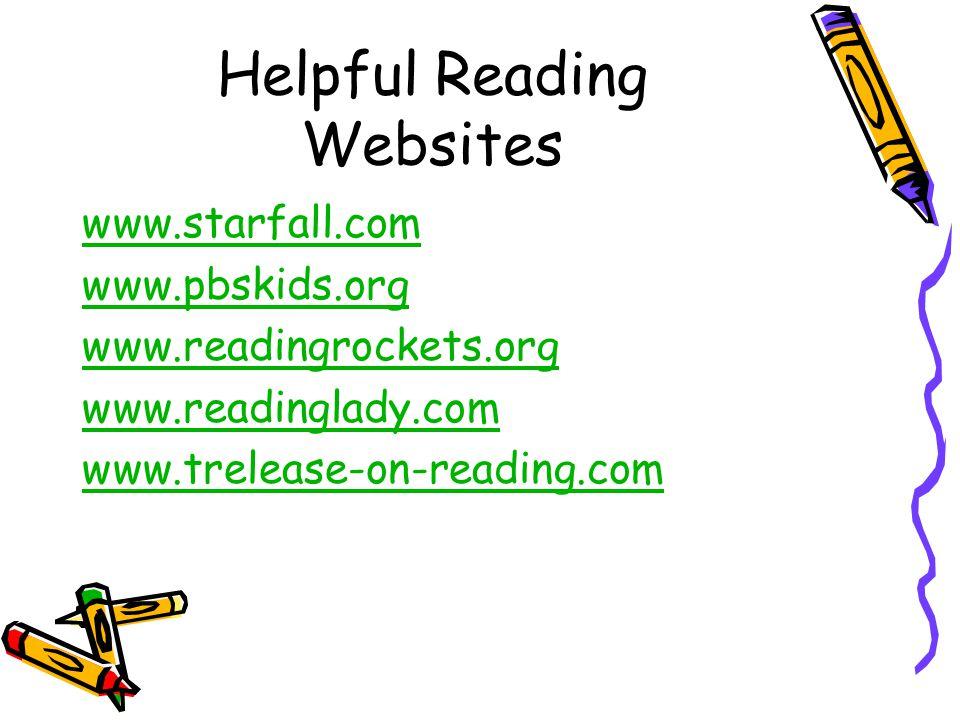 Helpful Reading Websites www.starfall.com www.pbskids.org www.readingrockets.org www.readinglady.com www.trelease-on-reading.com