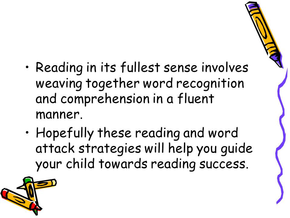 Reading in its fullest sense involves weaving together word recognition and comprehension in a fluent manner.
