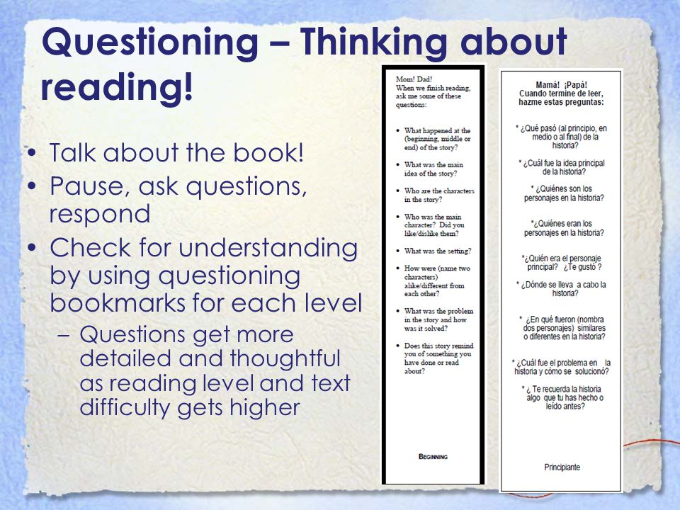 Questioning – Thinking about reading! Talk about the book! Pause, ask questions, respond Check for understanding by using questioning bookmarks for ea